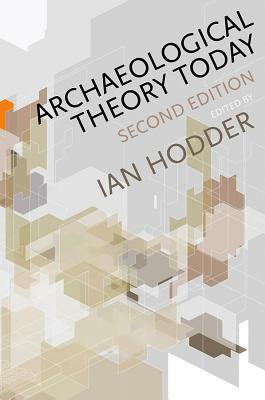 Archaeological Theory Today By Hodder, Ian