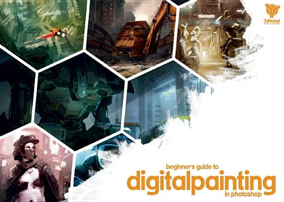 Beginner's Guide to Digital Painting in Photoshop By Aleksander, Nykolai/ Tilbury, Richard/ 3dtotal Team (EDT)