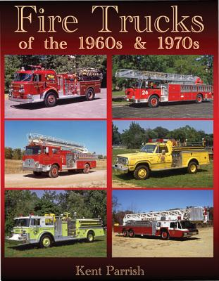 Fire Trucks of the 1960s and 1970s By Parrish, Kent