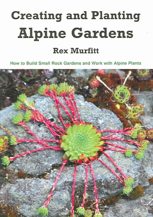Creating And Planting Alpine Gardens By Murfitt, Rex